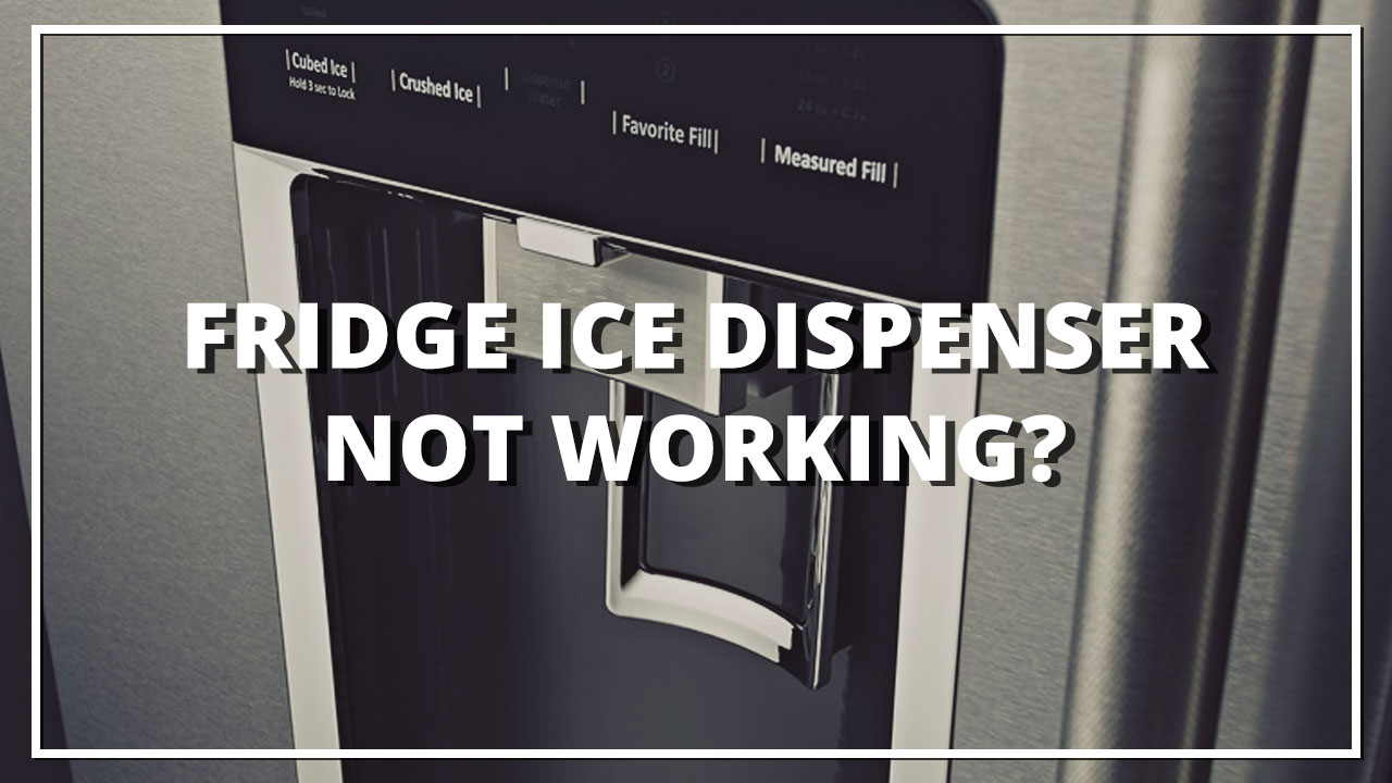 Fridge Ice Dispenser Not Working