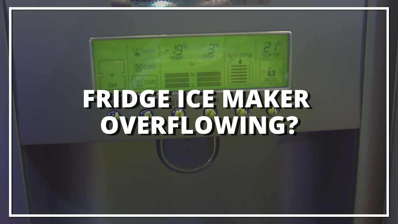 Fridge Ice Maker Overflowing?